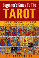 Beginner   s Guide to the Tarot  Understanding Tarot Cards and Their Meaning