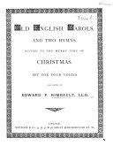 Old English Carols  and two Hymns  suited to     Christmas  Set for Four Voices and edited by E  F  Rimbault
