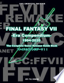 FINAL FANTASY VII  Era Compendium   The Complete Game Release Guide Book   100  Unofficial