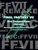 FINAL FANTASY VII  Era Compendium   The Complete Game Release Guide Book   100  Unofficial