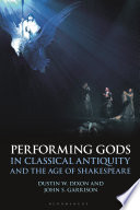Performing Gods In Classical Antiquity And The Age Of Shakespeare