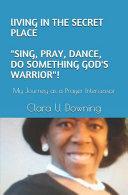 Living in the Secret Place Sing  Pray  Dance  Do Something God s Warrior