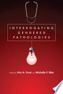Interrogating Gendered Pathologies