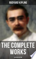 The Complete Works of Rudyard Kipling  Illustrated Edition