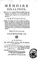 Mémoire sur la peste, qui en 1771, ravagea l'empire de Russie, surtout Moscou, la capitale, et où sont indiqués les remèdes pour la guérir et les moyens de s'en préserver