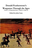 Donald Featherstone s Wargames Through the Ages Volume 1 a Wargaming Guide to 3000 B C to 1500 A D