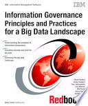 Information Governance Principles and Practices for a Big Data Landscape