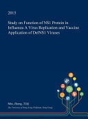 Study on Function of Ns1 Protein in Influenza a Virus Replication and Vaccine Application of Delns1 Viruses Book
