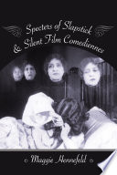 """Specters of Slapstick and Silent Film Comediennes"" by Maggie Hennefeld"