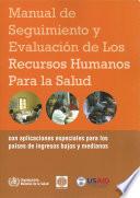 Manual de Seguimiento Y Evaluación de Los Recursos Humanos Para La Salud: Con Aplicaciones Especiales Para Los Países de Ingresos Bajos Y Medianos