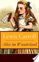 Alice im Wunderland – Vollständige Deutsche Ausgabe mit sämtlichen Illustrationen von John Tenniel  : Der beliebte Kinderklassiker: Alices Abenteuer im Wunderland (Voll Illustriert)