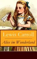Alice im Wunderland – Vollständige Deutsche Ausgabe mit sämtlichen Illustrationen von John Tenniel