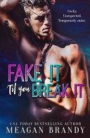 Fake It  Til You Break It Book PDF