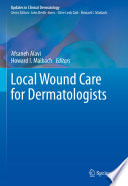 """Local Wound Care for Dermatologists"" by Afsaneh Alavi, Howard I. Maibach"