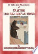 BUSTER THE BIG BROWN BEAR   16 adventures of Buster the Bear