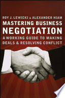 """Mastering Business Negotiation: A Working Guide to Making Deals and Resolving Conflict"" by Roy J. Lewicki, Alexander Hiam"