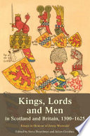 Kings Lords And Men In Scotland And Britain 1300 1625 Book
