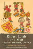 Kings, Lords and Men in Scotland and Britain, 1300-1625: Essays in Honour of Jenny Wormald