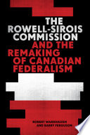 The Rowell Sirois Commission and the Remaking of Canadian Federalism