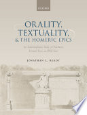 Orality, Textuality, and the Homeric Epics