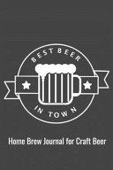 Best Beer in Town  Home Brew Journal for Craft Beer
