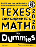 TExES Core Subjects EC 6 MATH For Dummies  The Ultimate Step by Step Guide to Preparing for the TExES Math Test Book