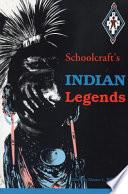 Schoolcraft S Indian Legends
