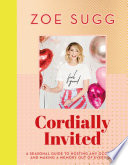 """Cordially Invited: A seasonal guide to celebrations and hosting, perfect for festive planning, crafting and baking in the run up to Christmas!"" by Zoe Sugg"