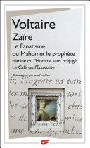 Zaïre - Le Fanatisme ou Mahomet le prophète - Nanine ou L'Homme sans préjugés - Le Café ou L'Écossaise