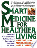 """Smart Medicine for Healthier Living: A Practical A-to-Z Reference to Natural and Conventional Treatments"" by Janet Zand, James B. LaValle"