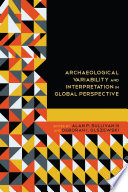 Archaeological Variability And Interpretation In Global Perspective