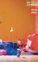 Jen Silverman: Three Plays