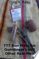 777 Bon Mots for Gunslingers and Other Real Men Book