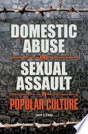 """""""Domestic Abuse and Sexual Assault in Popular Culture"""" by Laura L. Finley"""