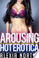 Arousing Hot Erotica - Climax Collection of 150 Finest Explicit Tales for Adults!