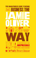 The Unauthorized Guide To Doing Business the Jamie Oliver Way Pdf/ePub eBook
