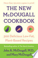 """The New McDougall Cookbook: 300 Delicious Low-Fat, Plant-Based Recipes"" by John A. McDougall, Mary McDougall"