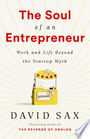"""""""The Soul of an Entrepreneur: Work and Life Beyond the Startup Myth"""" by David Sax"""
