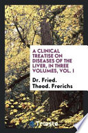A Clinical Treatise on Diseases of the Liver, in Three Volumes, Vol. I