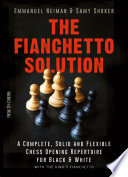 The Fianchetto Solution  : A Complete, Solid and Flexible Chess Opening Repertoire for Black & White - with the King's Fianchetto