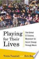 Playing for Their Lives: The Global El Sistema Movement for Social Change Through Music