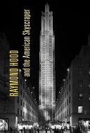 Raymond Hood and the American Skyscraper