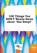100 Things You Don t Wanna Know about Sea Swept Book PDF