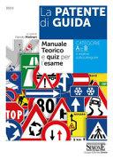 La patente di guida. Manuale teorico e quiz per l'esame. Categorie A e B e relative sottocategorie