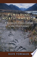 """""""Rewilding North America: A Vision For Conservation In The 21St Century"""" by Dave Foreman"""