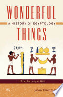 Wonderful Things  : A History of Egyptology: 1: From Antiquity to 1881