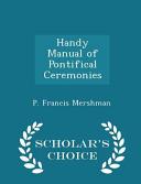 Handy Manual of Pontifical Ceremonies   Scholar s Choice Edition