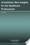 Arrhythmia  New Insights for the Healthcare Professional  2013 Edition