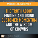 The Truth About Finding and Using Customer Momentum and the Wisdom of Crowds Pdf/ePub eBook