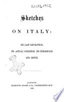 Sketches on Italy Its Last Revolution  Its Actual Condition  Its Tendencies and Hopes